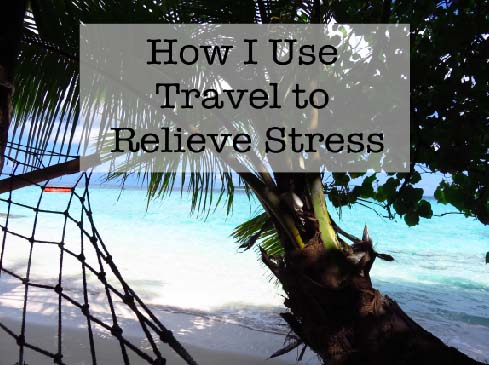 How I Use Travel to Relieve Stress