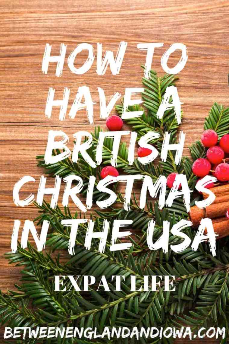 How To Have a British Christmas in the USA. British Christmas Traditions for Expats or Anglophile