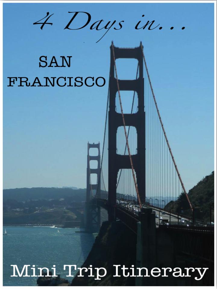 4 Days in San Francisco Mini Trip Itinerary
