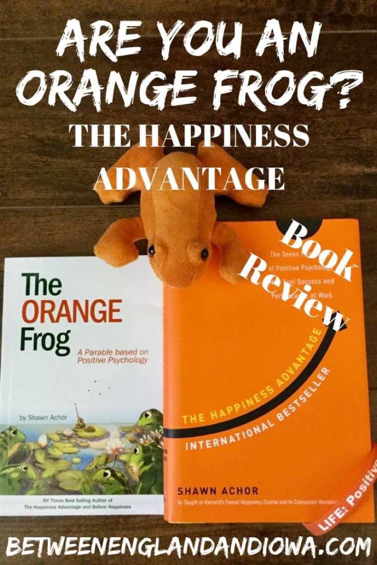 Orange Frog Training. Book review of The Happiness Advantage by Shawn Achor. 7 daily positive habits for a happy life