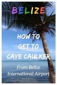 A step by step guide on how to get to Caye Caulker from Belize International Airport
